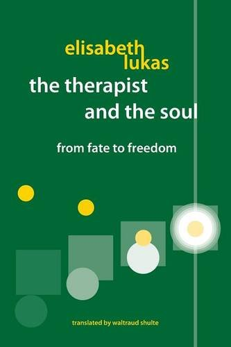 The Therapist and the Soul: From Fate to Freedom [Elisabeth S Lukas] (Tapa Blanda)