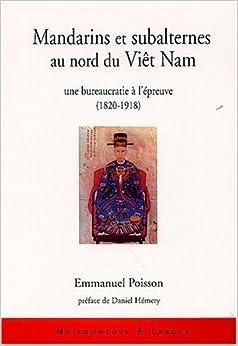 Mandarins et subalternes au nord du Viêt Nam : Une bureaucratie à l'épreuve (1820-1918)
