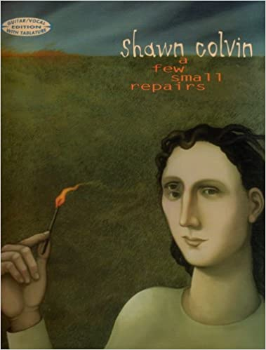 a shawn colvin a few small repairs guitar vocal edition with tablature