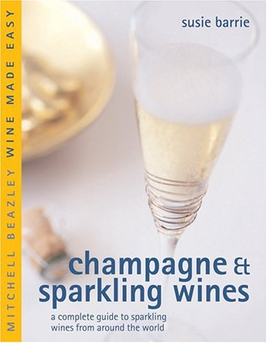 Champagne & Sparkling Wines: A Complete Guide to Sparkling Wines from Around the World (Mitchell Beazley Wine Made Easy) by Susie Barrie