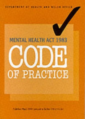Mental Health Act 1983 Code of Practice (Mental Health Act 1983 Code Of Practice)