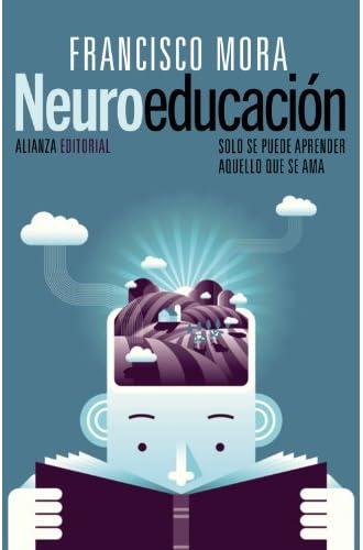 Neuroeducación. Solo Se Puede Aprender Aquello Que Se Ama