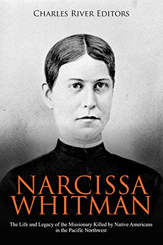 - Narcissa Whitman: The Life and Legacy of the Missionary Killed by Native Americans in the Pacific Northwest