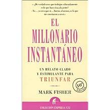 El Millonario Instantaneo: Un Relato Claro y Estimulante Para Triunfar