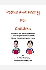Poems and Poetry for Children: With Parent and Teacher Suggestions for Teaching Children How to Write Simple, End-of-Line, Rhyming Poetry Paperback
