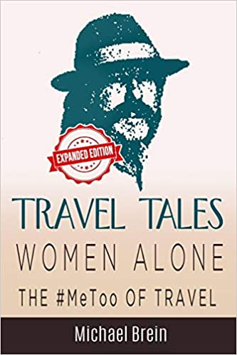 Travel Tales: Women Alone—The #MeToo of Travel by Michael Brein, PhD
