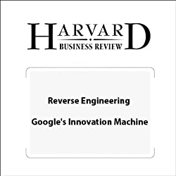 Reverse Engineering Google's Innovation Machine (Harvard Business Review)
