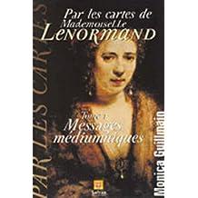 Par les cartes de Mademoiselle Lenormand-Messages médiumniques: Messages médiuniques (Cartomancie t. 1) (French Edition)