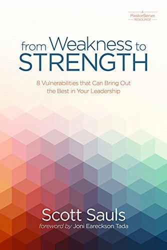 From Weakness to Strength: 8 Vulnerabilities That Can Bring Out the Best in Your Leadership (PastorServe Series) by [Sauls, Scott]