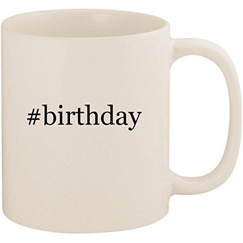 #birthday - 11oz Ceramic Coffee Mug Cup, White