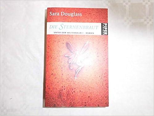 Sara Douglass - Die Sternenbraut (Unter dem Weltenbaum 1)