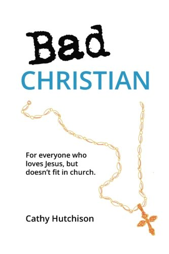 Bad Christian: For Harry who loves Jesus, but doesn't fit in church
