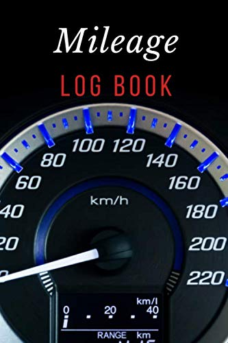Mileage Log Book: Journal for cars, trucks,vehicles , drivers,transportation, record and tracking distance and destination and propose, size 6X9 inches, big speed meter