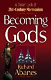 Becoming Gods, Richard Abanes, 0736913556