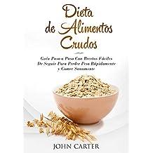 Dieta de Alimentos Crudos: Guía Paso a Paso Con Recetas Fáciles De Seguir Para Perder Peso Rápidamente y Comer Sanamente (Raw Food Diet Spanish Version) (Dieta Saludable nº 3)