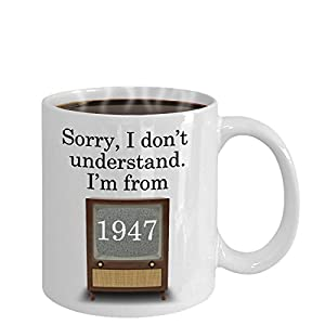 71st Birthday Coffee Mug 1947 w/ Vintage Black & White TV -Sorry, I don't understand. I'm from 1947 - Retro funny birthday gift for Mom, Dad, Grandma, Grandpa, seniors & baby boomers