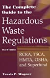 img - for The Complete Guide to Hazardous Waste Regulations: RCRA, TSCA, HTMA, EPCRA, and Superfund, 3rd Edition book / textbook / text book