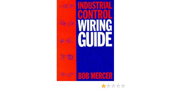 industrial control wiring guide r b mercer 9780750609333 amazon rh amazon com newnes industrial control wiring guide industrial control wiring guide download