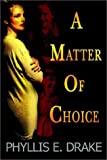 A Matter of Choice, Phyllis E. Drake, 1403336741