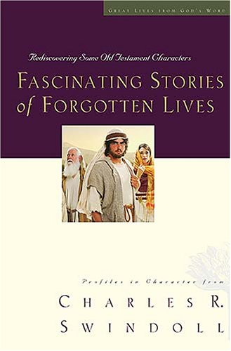 Great Lives: Fascinating Stories of Forgotten Lives (Swindoll, Charles R.) - Book  of the Great Lives From God's Word