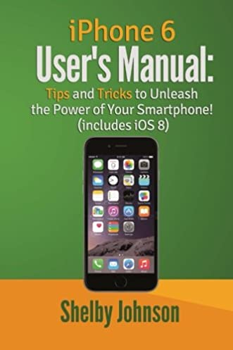 iphone 6 user s manual tips tricks to unleash the power of your rh amazon com iphone user manual on phone Windows Phone Run On iPhone