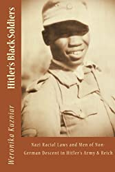 Hitler's Black Soldiers: Nazi Racial Laws and Men of Non-German Descent in Hitler's Army & Reich