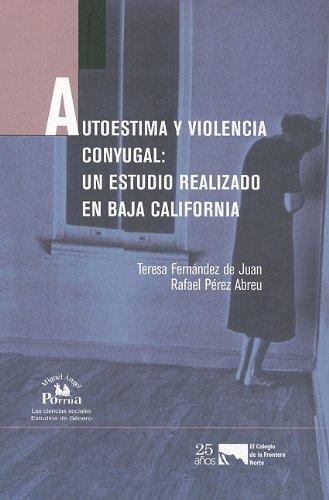 Autoestima y violencia conyugal: un estudio realizado en Baja California (Las Ciencias Sociales, Estudios de Genero) (Spanish Edition) [Teresa Fernandez de JuanRafael Perez Abreu - Rafael Perez Abreu] (Tapa Blanda)