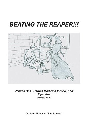 Beating The Reaper!!!: Volume One: Trauma Medicine for the CCW Operator