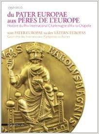 Télécharger en ligne Du Pater europae aux pères de l'Europe : Histoire du Prix international Charlemagne d'Aix-la-Chapelle pdf ebook