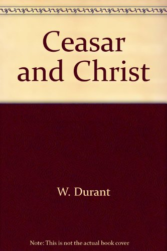 Ceasar and Christ: A History of Roman Civilization and of Christianity from their beginnings to A.D. 325 (The Story of Civilization, Part III)