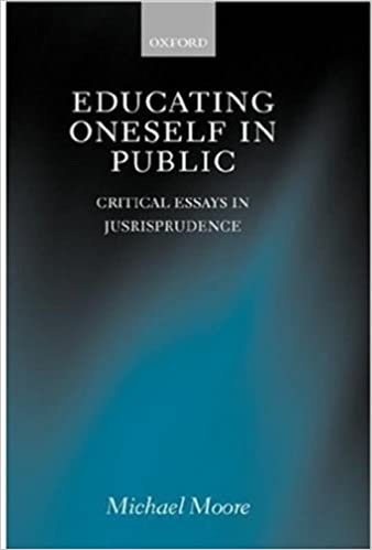 educating oneself in public critical essays in jurisprudence  educating oneself in public critical essays in jurisprudence michael s moore 9780198268796 com books
