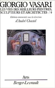 Les Vies des meilleurs peintres, sculpteurs et architectes, tome 9 par Giorgio Vasari