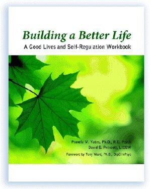 Building A Better Life: A Good Lives And Self-regulation Workbook