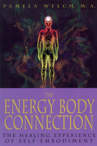 The Energy Body Connection: The Healing Experience of Self-Embodiment