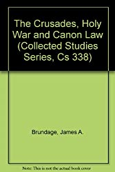 The Crusades, Holy War and Canon Law (Variorum Collected Studies)