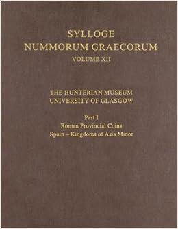 The Hunterian Museum, University of Glasgow: Part I: Roman Provincial Coins: Spain - Kingdoms of Asia Minor (Sylloge Nummorum Graecorum) (No.11, Pt.1)