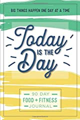Today is the Day: A 90 Day Food + Fitness Journal: Daily Activity and Fitness Tracker to Cultivate a Better You Paperback