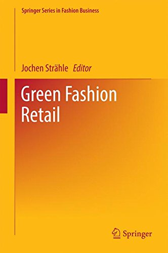 Green Fashion Retail (Springer Series in Fashion Business)