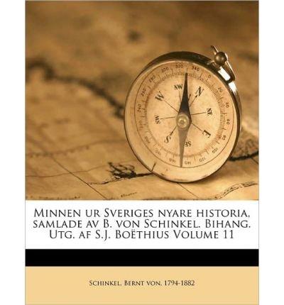 Download Minnen Ur Sveriges Nyare Historia, Samlade AV B. Von Schinkel. Bihang. Utg. AF S.J. Bo Thius Volume 11 (Paperback)(Swedish) - Common pdf epub