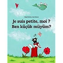 Je suis petite, moi ? Ben küçük müyüm?: Un livre d'images pour les enfants (Edition bilingue français-turc) (French Edition)
