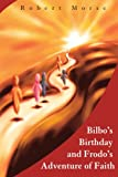 Bilbo's Birthday and Frodo's Adventure of Faith, Robert E. Morse, 0595219357