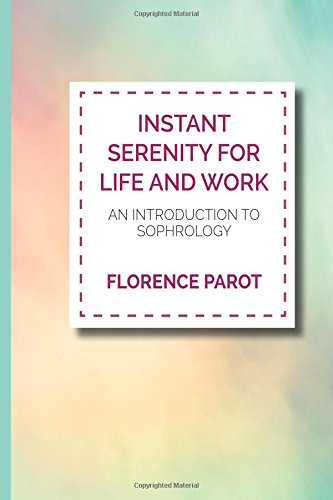 Download Instant Serenity for Life and Work: An Introduction to Sophrology PDF