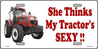 She Thinks My Tractor's Sexy Vanity Metal Novelty License Plate Tag Sign LP-2009
