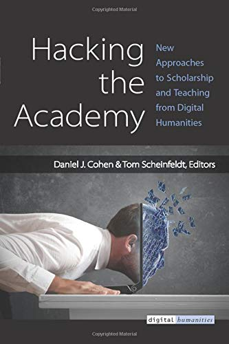 Hacking the Academy: New Approaches to Scholarship and Teaching from  Digital Humanities: Amazon.es: Cohen, Dan, Scheinfeldt, Joseph Thomas:  Libros en idiomas extranjeros