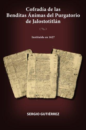 Cofradía de las Benditas Ánimas del Purgatorio de Jalostotitlán: Instituida en 1627 (Spanish Edition) PDF
