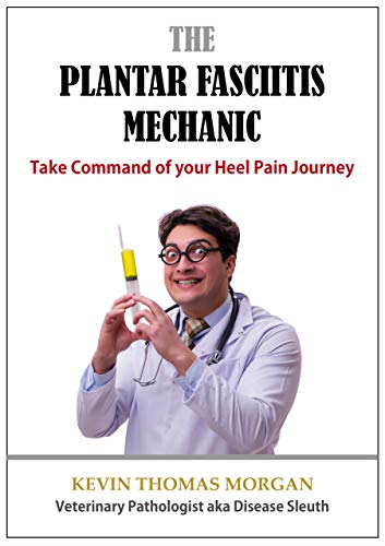 (The Plantar Fasciitis Mechanic: Take Command of your Heel Pain Journey)