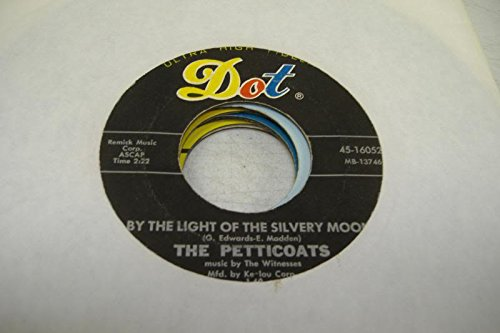THE PETTICOATS 45 RPM By The Light Of The Silvery Moon / Troubadour Dot Petticoat