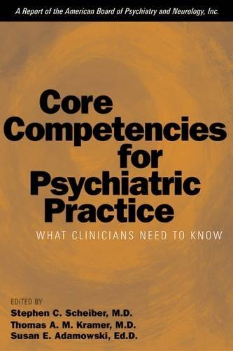 Core Competencies for Psychiatric Practice: What Clinicians Need to Know (A Report of the American Board of Psychiatry a