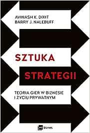 Sztuka strategii: Teoria gier w biznesie i zyciu prywatnym: Amazon.es: Dixit, Avinash K., Nalebuff, Barry J.: Libros en idiomas extranjeros