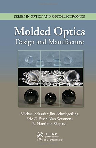 Molded Optics: Design and Manufacture (Series in Optics and Optoelectronics) ()